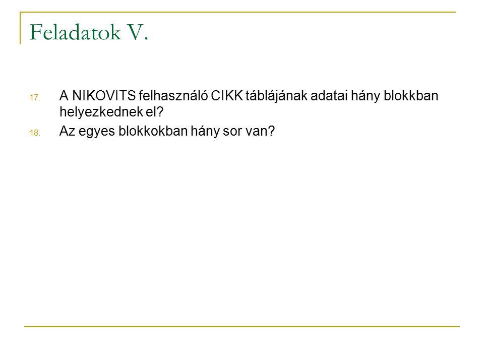 Feladatok V. A NIKOVITS felhasználó CIKK táblájának adatai hány blokkban helyezkednek el.