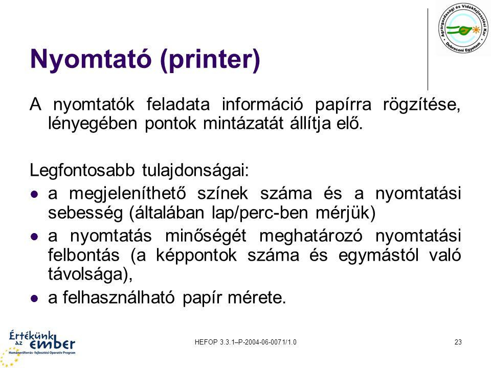 Nyomtató (printer) A nyomtatók feladata információ papírra rögzítése, lényegében pontok mintázatát állítja elő.