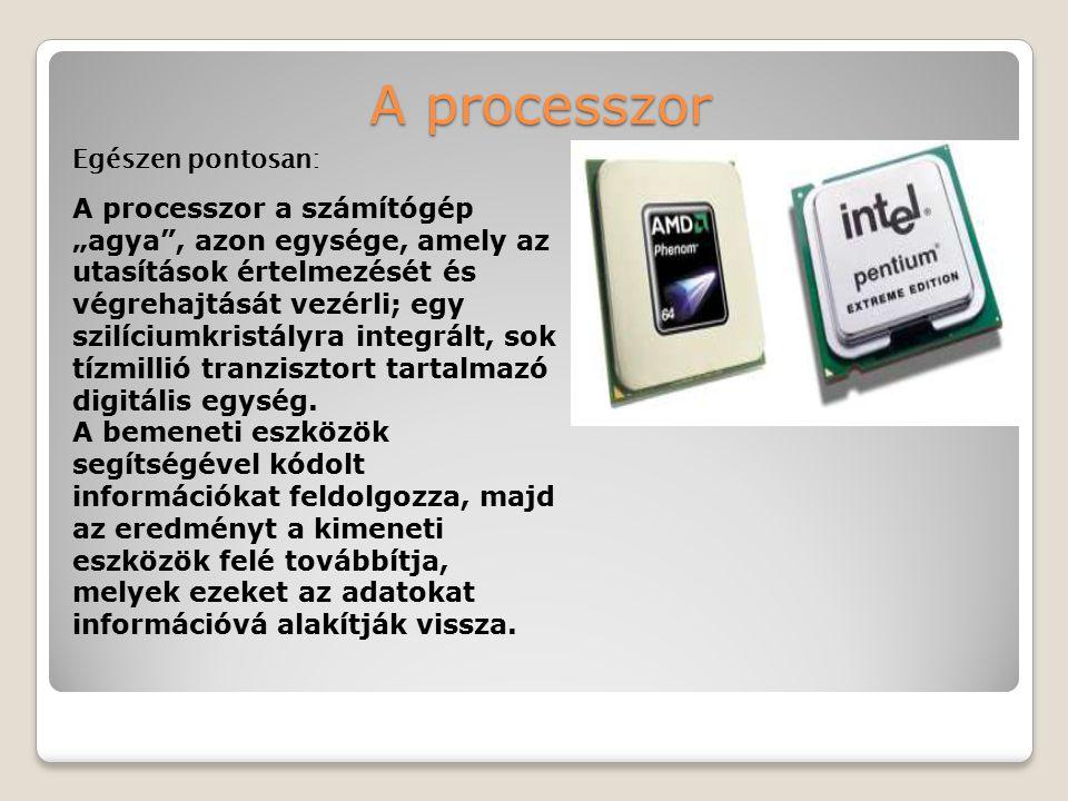 A processzor Egészen pontosan: