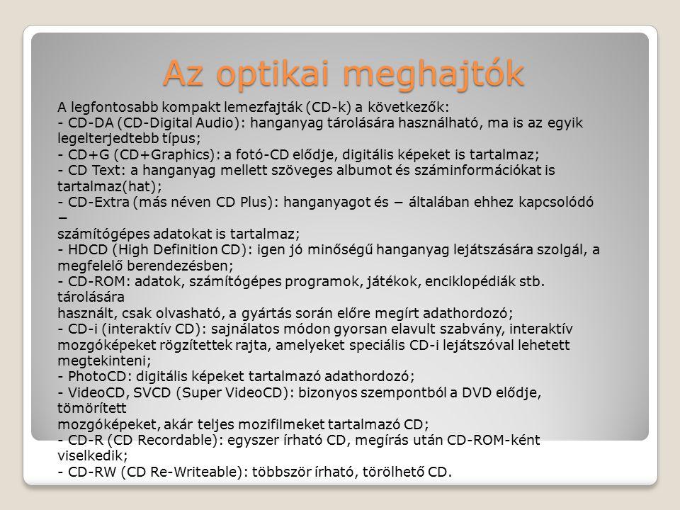 Az optikai meghajtók A legfontosabb kompakt lemezfajták (CD-k) a következők: