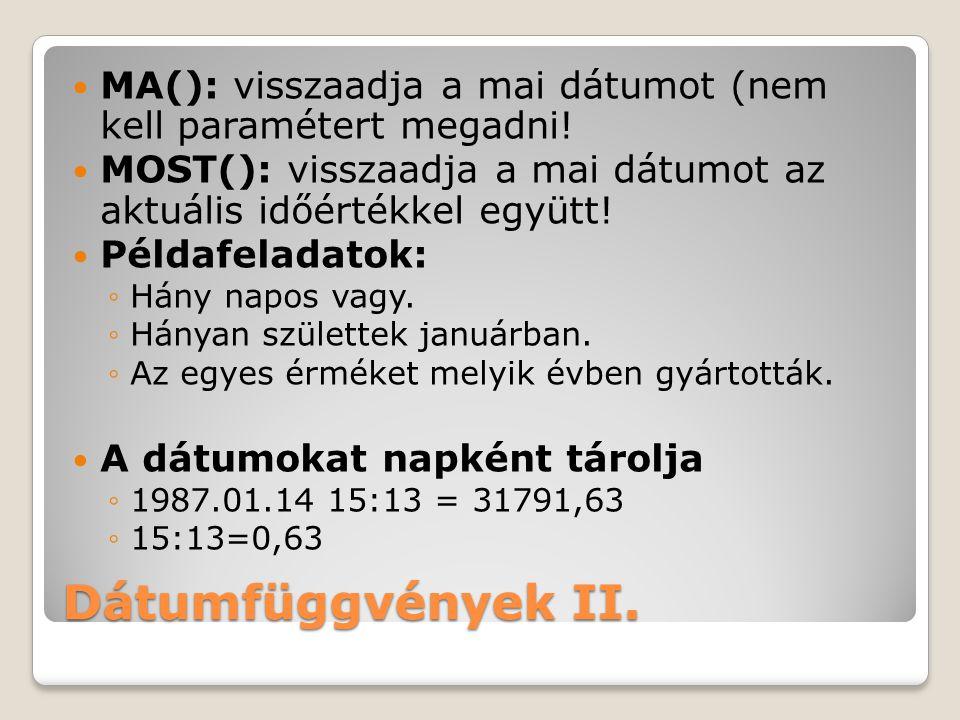 MA(): visszaadja a mai dátumot (nem kell paramétert megadni!