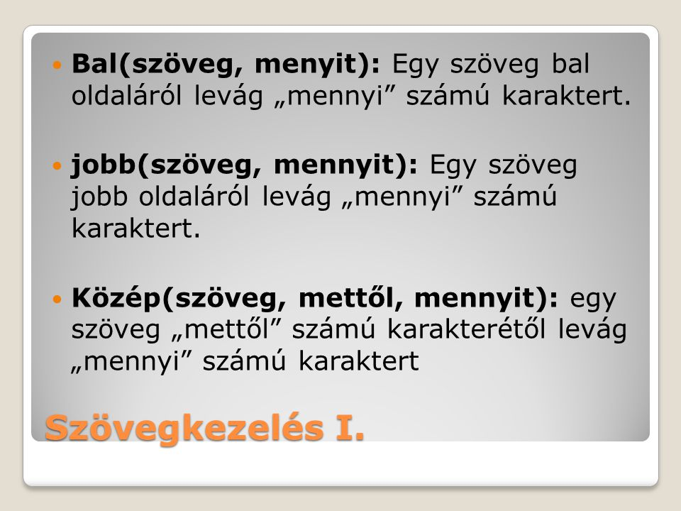 """Bal(szöveg, menyit): Egy szöveg bal oldaláról levág """"mennyi számú karaktert."""