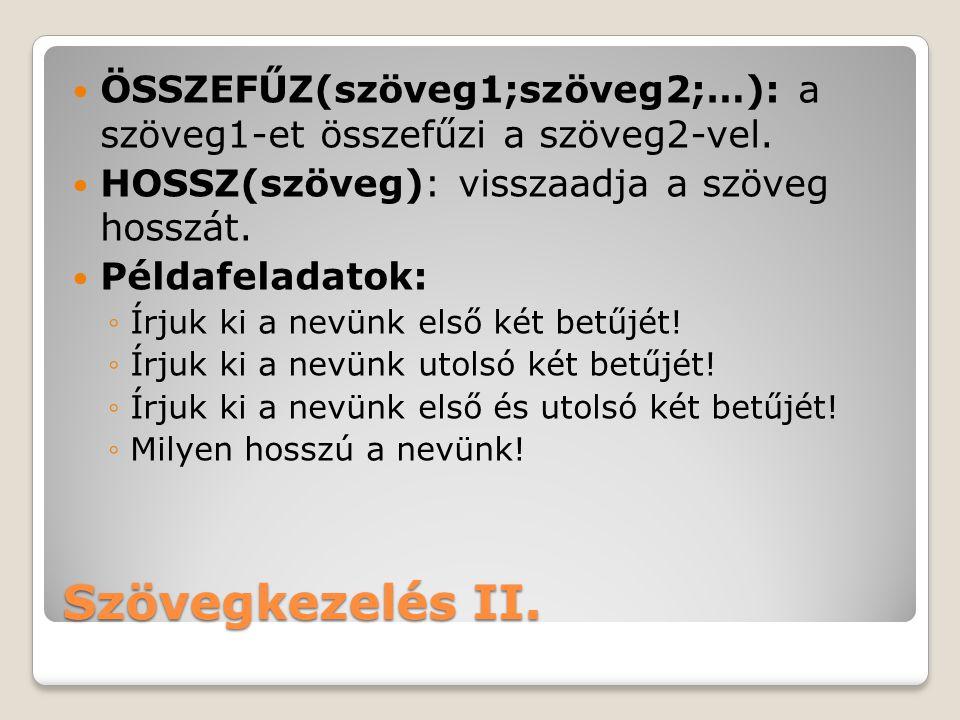 ÖSSZEFŰZ(szöveg1;szöveg2;…): a szöveg1-et összefűzi a szöveg2-vel.
