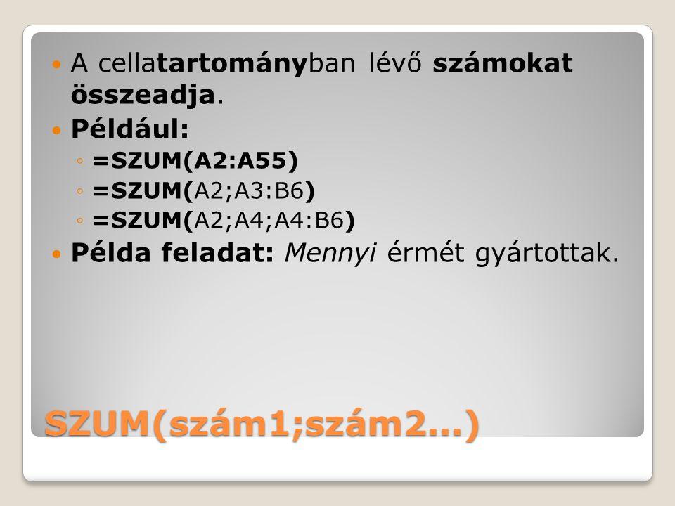 SZUM(szám1;szám2...) A cellatartományban lévő számokat összeadja.