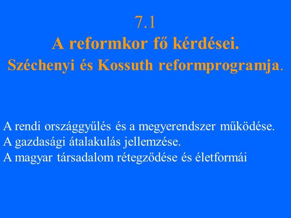 7.1 A reformkor fő kérdései. Széchenyi és Kossuth reformprogramja.