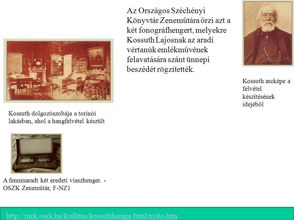 Az Országos Széchényi Könyvtár Zeneműtára őrzi azt a két fonográfhengert, melyekre Kossuth Lajosnak az aradi vértanúk emlékművének felavatására szánt ünnepi beszédét rögzítették.