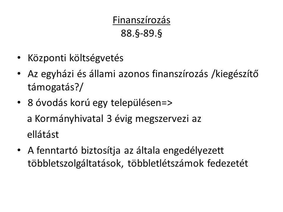 Finanszírozás 88.§-89.§ Központi költségvetés. Az egyházi és állami azonos finanszírozás /kiegészítő támogatás /