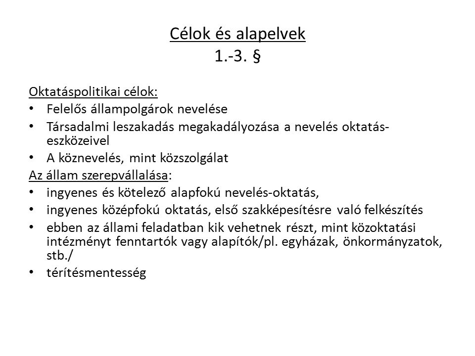 Célok és alapelvek 1.-3. § Oktatáspolitikai célok: