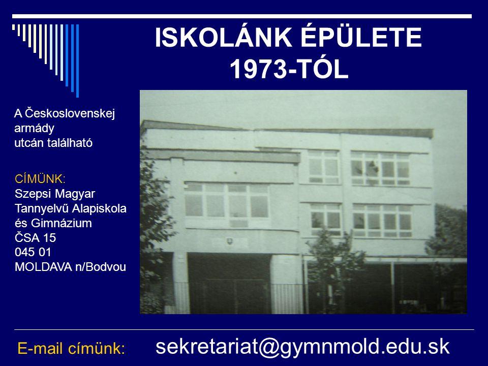 ISKOLÁNK ÉPÜLETE 1973-TÓL sekretariat@gymnmold.edu.sk E-mail címünk: