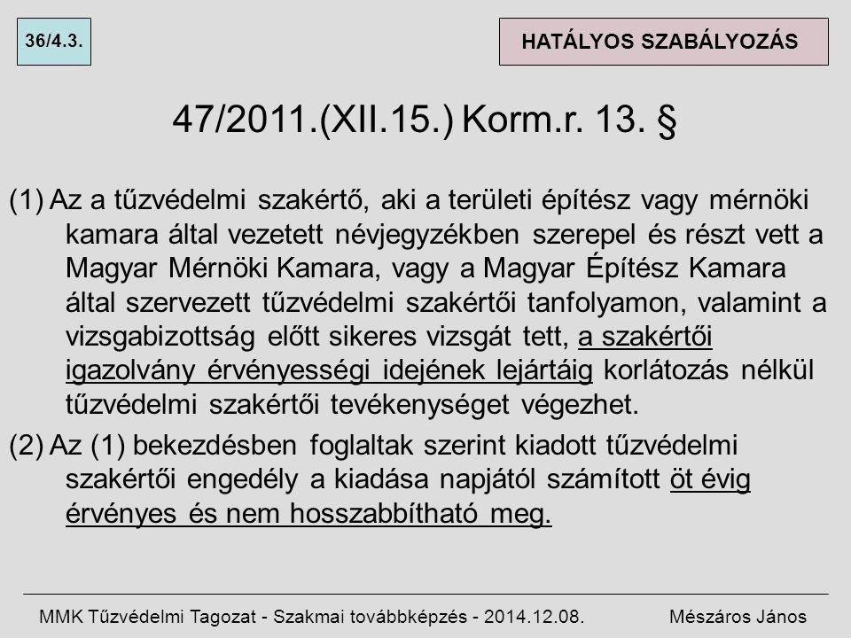 36/4.3. HATÁLYOS SZABÁLYOZÁS. 47/2011.(XII.15.) Korm.r. 13. §