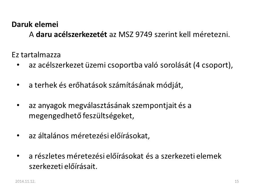 A daru acélszerkezetét az MSZ 9749 szerint kell méretezni.