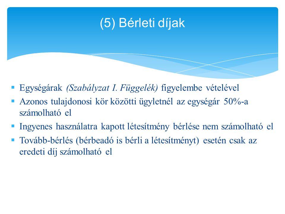(5) Bérleti díjak Egységárak (Szabályzat I. Függelék) figyelembe vételével. Azonos tulajdonosi kör közötti ügyletnél az egységár 50%-a számolható el.
