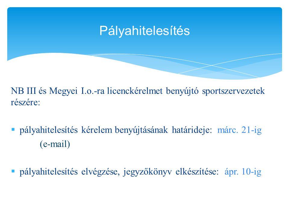 Pályahitelesítés NB III és Megyei I.o.-ra licenckérelmet benyújtó sportszervezetek részére:
