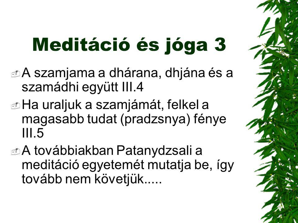 Meditáció és jóga 3 A szamjama a dhárana, dhjána és a szamádhi együtt III.4. Ha uraljuk a szamjámát, felkel a magasabb tudat (pradzsnya) fénye III.5.