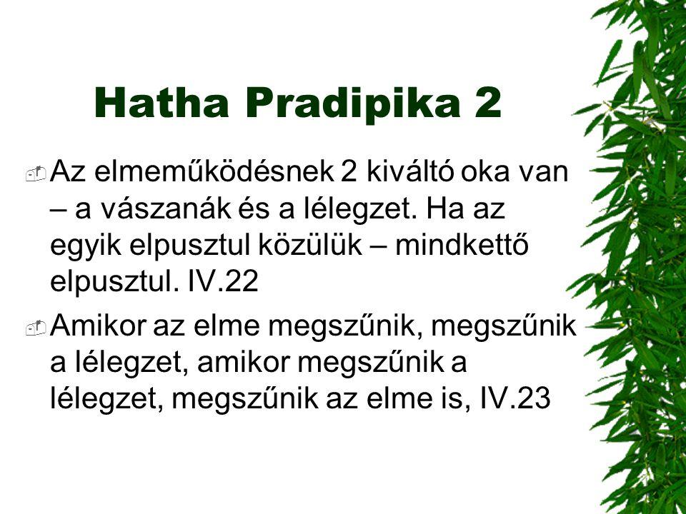 Hatha Pradipika 2 Az elmeműködésnek 2 kiváltó oka van – a vászanák és a lélegzet. Ha az egyik elpusztul közülük – mindkettő elpusztul. IV.22.