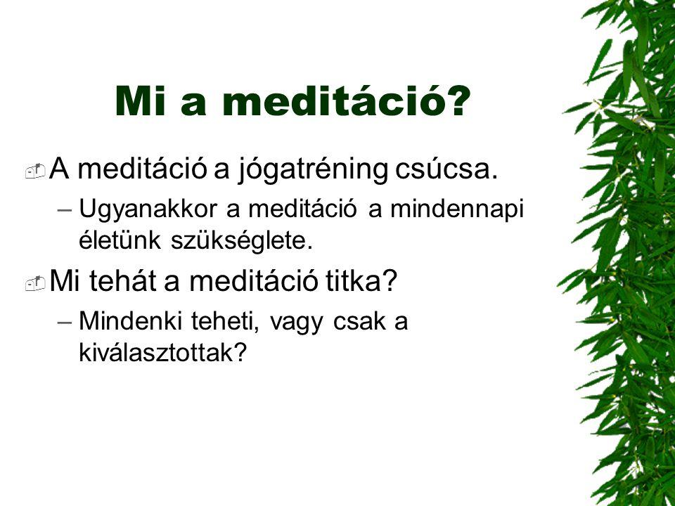 Mi a meditáció A meditáció a jógatréning csúcsa.