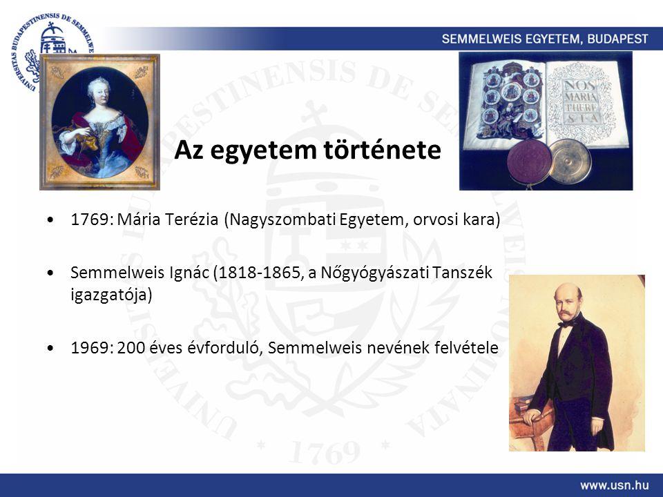 Az egyetem története 1769: Mária Terézia (Nagyszombati Egyetem, orvosi kara) Semmelweis Ignác (1818-1865, a Nőgyógyászati Tanszék igazgatója)