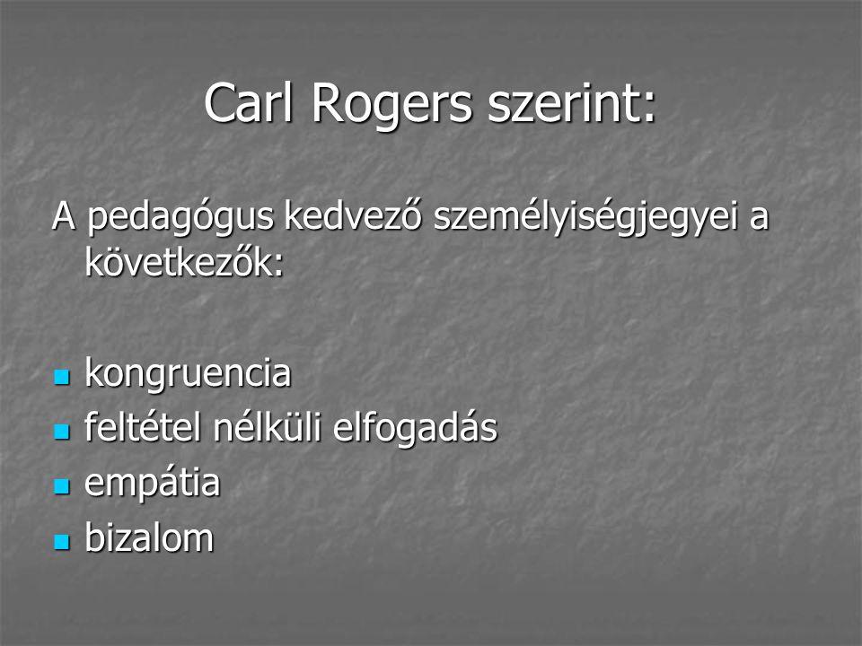 Carl Rogers szerint: A pedagógus kedvező személyiségjegyei a következők: kongruencia. feltétel nélküli elfogadás.