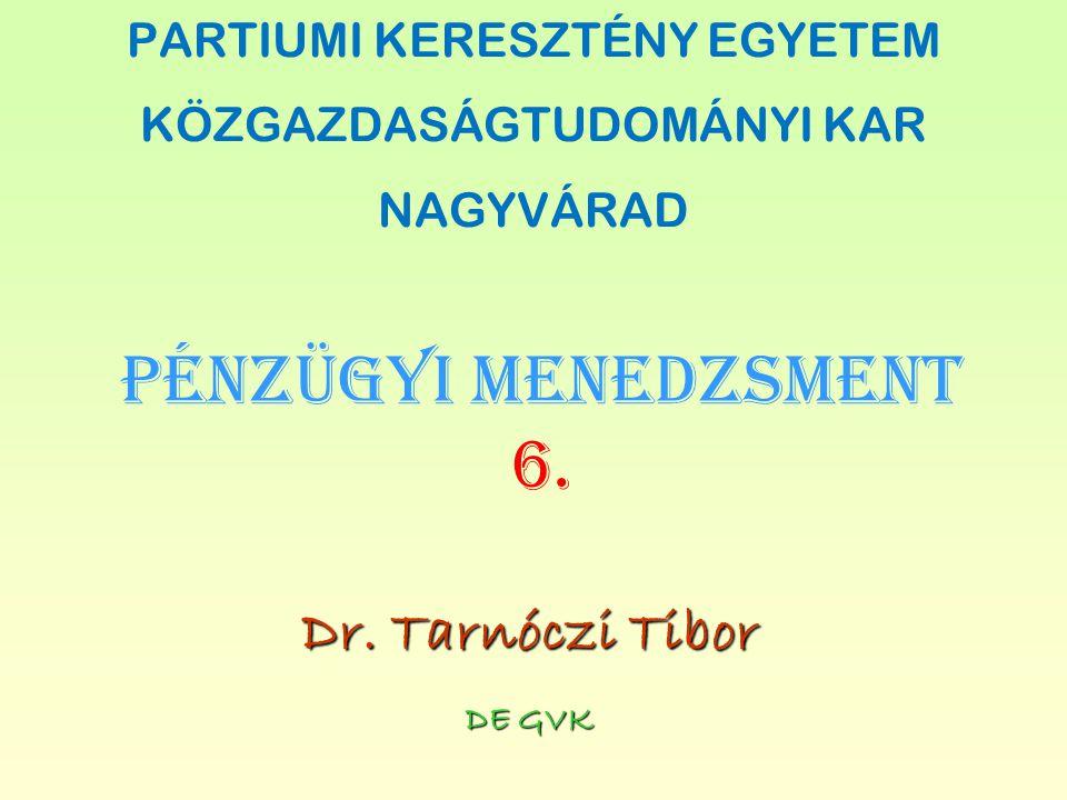PÉNZÜGYI MENEDZSMENT 6. Dr. Tarnóczi Tibor PARTIUMI KERESZTÉNY EGYETEM