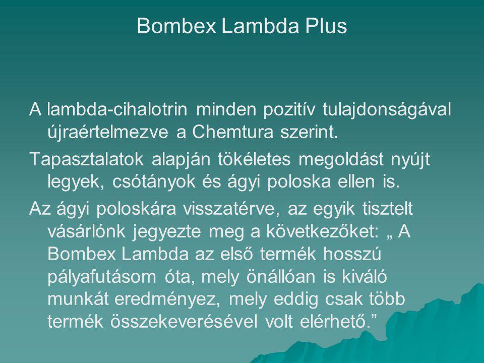 Bombex Lambda Plus A lambda-cihalotrin minden pozitív tulajdonságával újraértelmezve a Chemtura szerint.