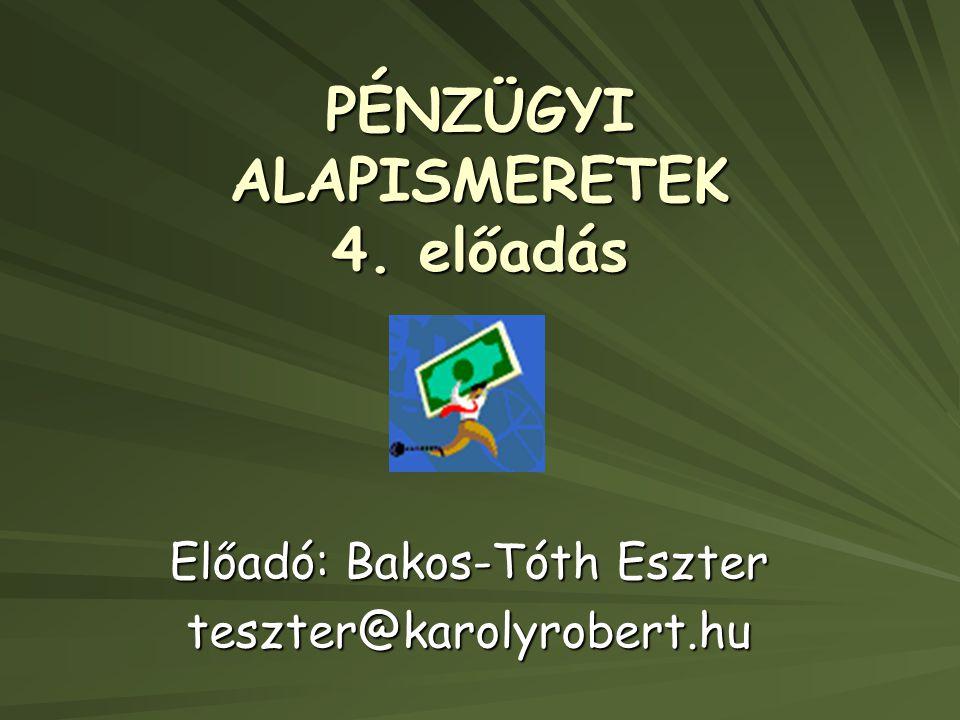PÉNZÜGYI ALAPISMERETEK 4. előadás