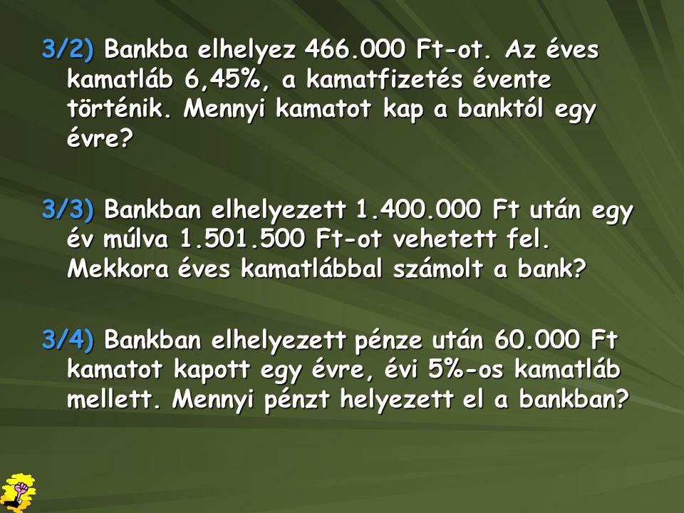 3/2) Bankba elhelyez 466. 000 Ft-ot