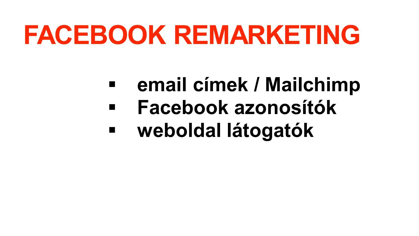 FACEBOOK REMARKETING email címek / Mailchimp Facebook azonosítók