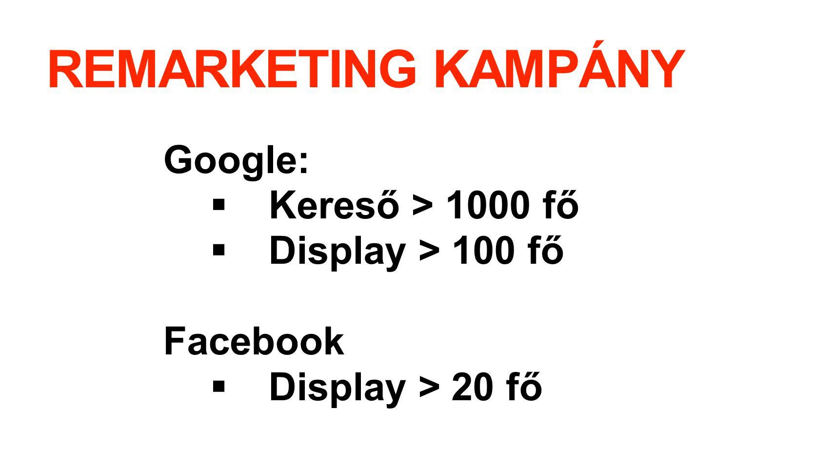 REMARKETING KAMPÁNY Google: Kereső > 1000 fő Display > 100 fő
