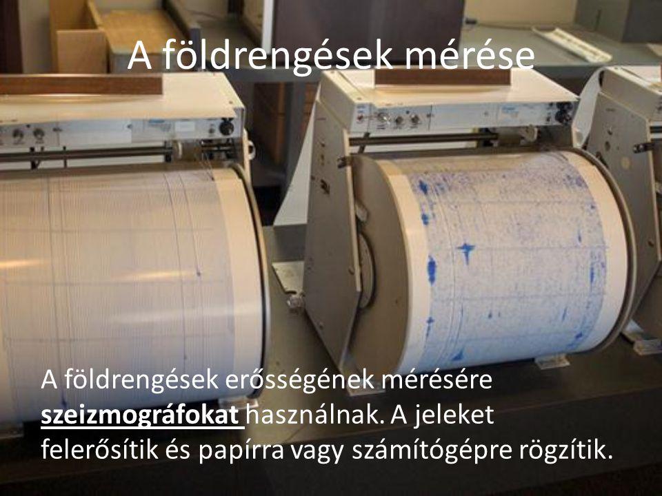 A földrengések mérése A földrengések erősségének mérésére szeizmográfokat használnak.
