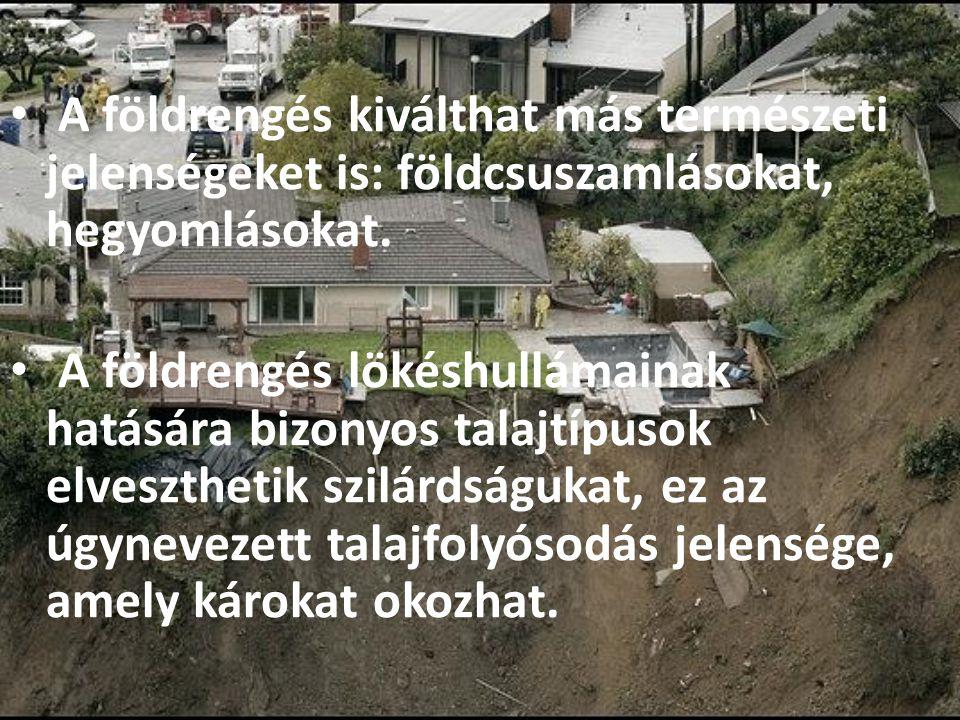A földrengés kiválthat más természeti jelenségeket is: földcsuszamlásokat, hegyomlásokat.