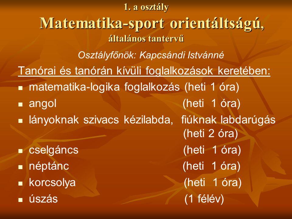 1. a osztály Matematika-sport orientáltságú, általános tantervű