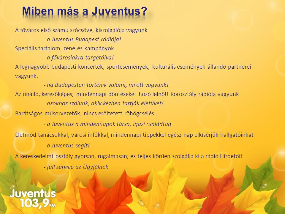 Miben más a Juventus A főváros első számú szócsöve, kiszolgálója vagyunk. - a Juventus Budapest rádiója!