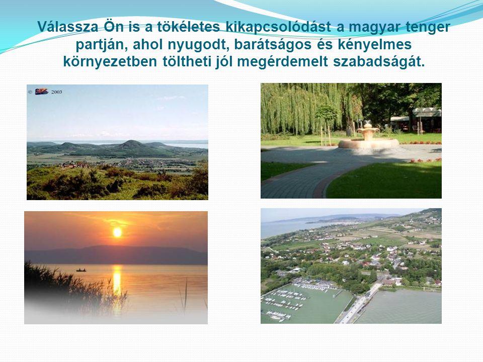 Válassza Ön is a tökéletes kikapcsolódást a magyar tenger partján, ahol nyugodt, barátságos és kényelmes környezetben töltheti jól megérdemelt szabadságát.