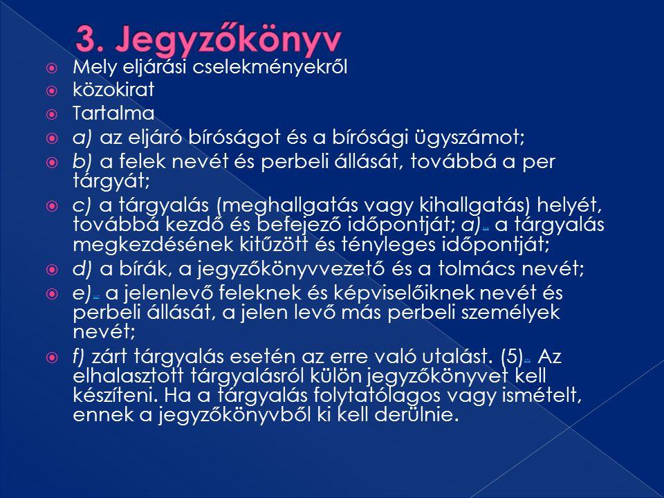 3. Jegyzőkönyv a) az eljáró bíróságot és a bírósági ügyszámot;