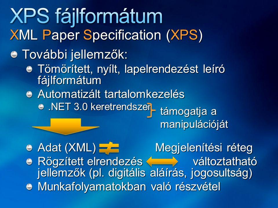 XPS fájlformátum XML Paper Specification (XPS) További jellemzők: