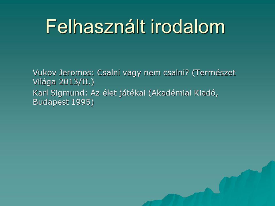 Felhasznált irodalom Vukov Jeromos: Csalni vagy nem csalni (Természet Világa 2013/II.)