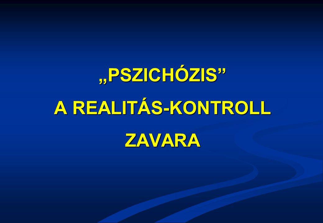 """PSZICHÓZIS A REALITÁS-KONTROLL ZAVARA"