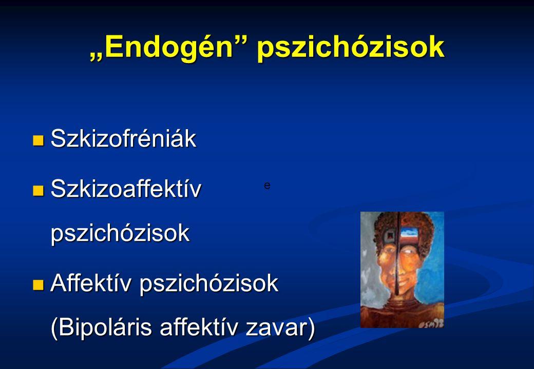 """""""Endogén pszichózisok"""