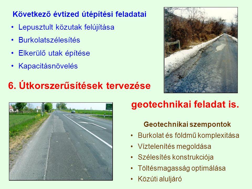 6. Útkorszerűsítések tervezése geotechnikai feladat is.