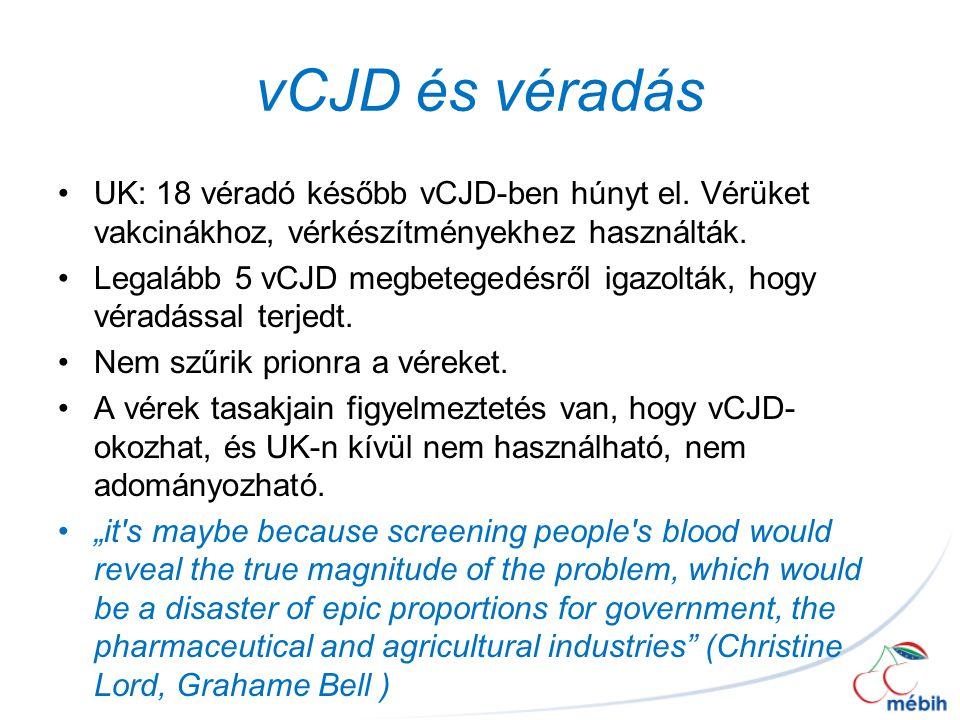 vCJD és véradás UK: 18 véradó később vCJD-ben húnyt el. Vérüket vakcinákhoz, vérkészítményekhez használták.