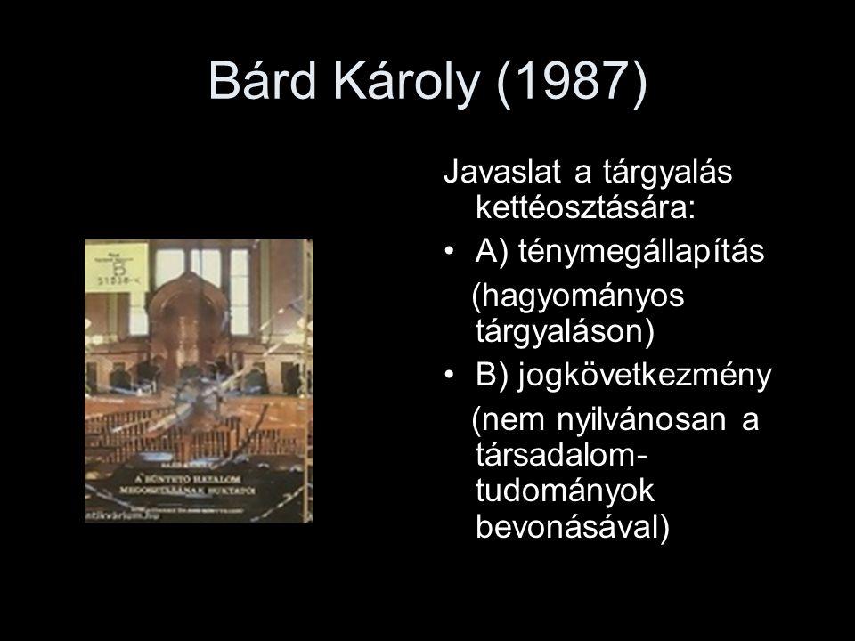 Bárd Károly (1987) Javaslat a tárgyalás kettéosztására: