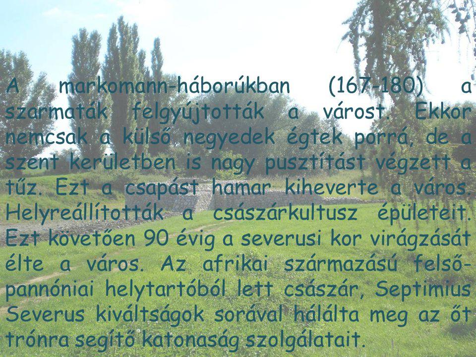 A markomann-háborúkban (167-180) a szarmaták felgyújtották a várost