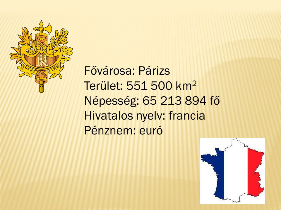 Fővárosa: Párizs Terület: 551 500 km2. Népesség: 65 213 894 fő.