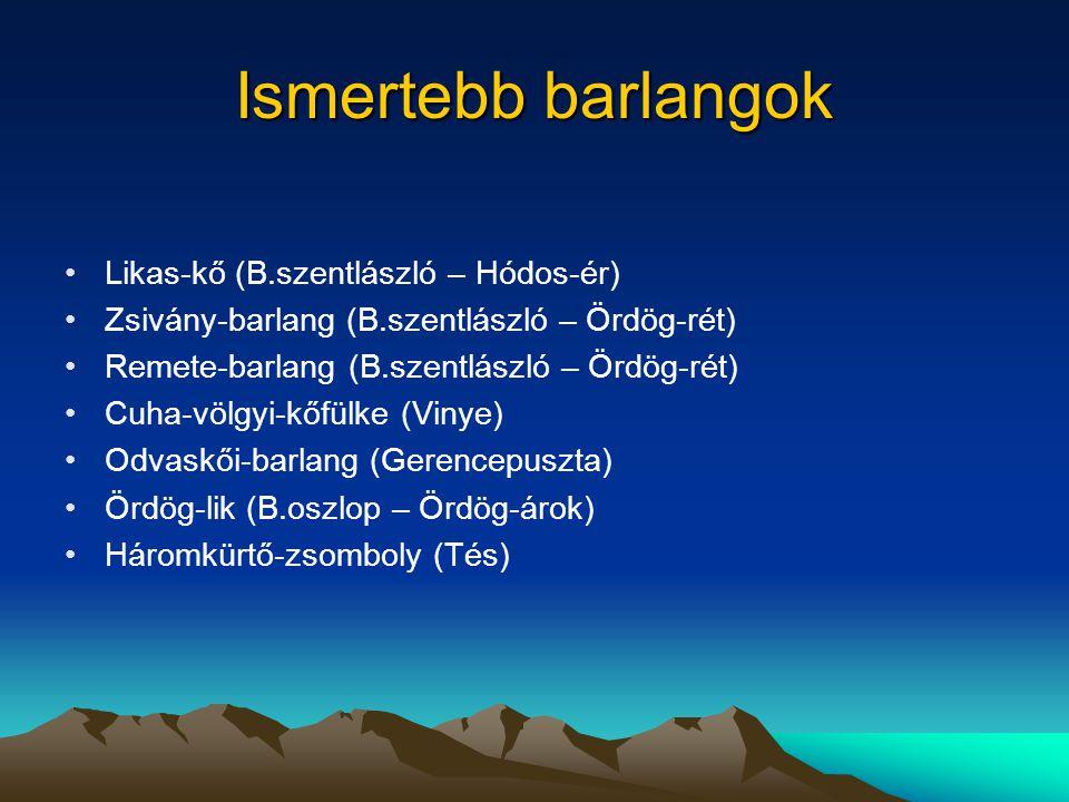 Ismertebb barlangok Likas-kő (B.szentlászló – Hódos-ér)