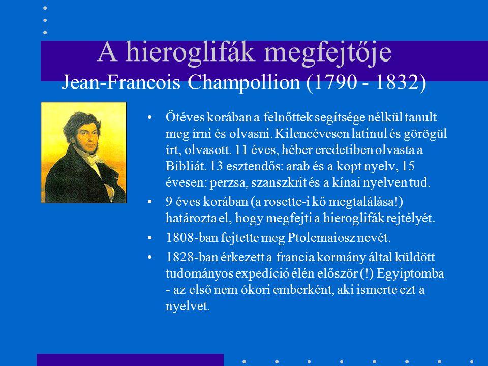A hieroglifák megfejtője Jean-Francois Champollion (1790 - 1832)