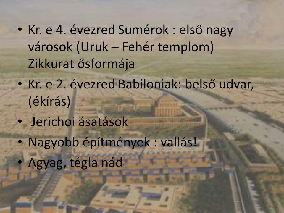 Kr. e 4. évezred Sumérok : első nagy városok (Uruk – Fehér templom) Zikkurat ősformája