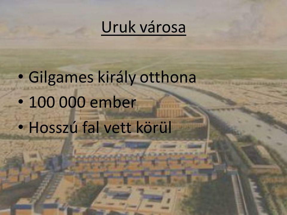 Uruk városa Gilgames király otthona 100 000 ember Hosszú fal vett körül