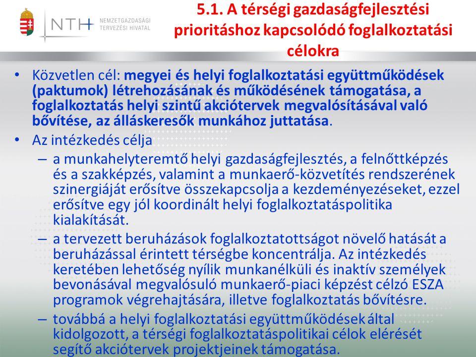 5.1. A térségi gazdaságfejlesztési prioritáshoz kapcsolódó foglalkoztatási célokra
