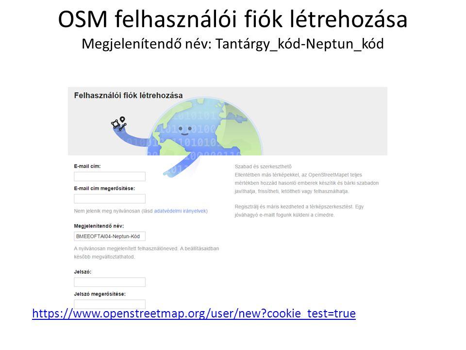 OSM felhasználói fiók létrehozása Megjelenítendő név: Tantárgy_kód-Neptun_kód