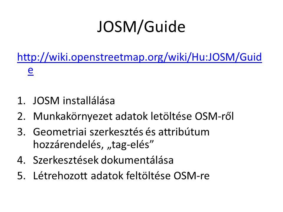 JOSM/Guide http://wiki.openstreetmap.org/wiki/Hu:JOSM/Guide